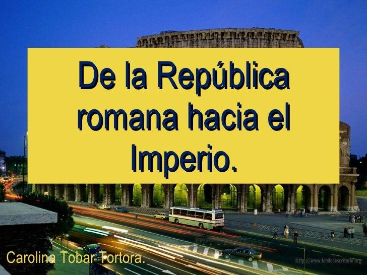 De la República romana hacia el Imperio. Carolina Tobar Tortora.