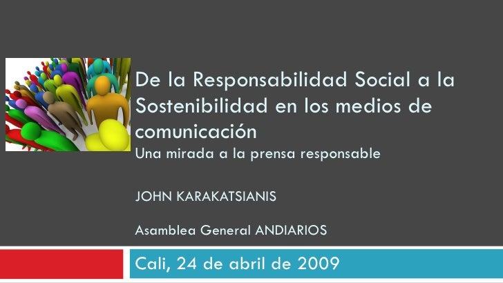 De la Responsabilidad Social a la Sostenibilidad en los medios de comunicación Una mirada a la prensa responsable JOHN KAR...