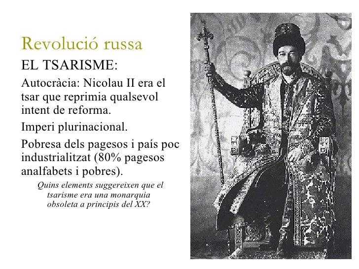 <ul>Revolució russa </ul><ul><li>EL TSARISME: </li></ul><ul><ul><li>Autocràcia: Nicolau II era el tsar que reprimia qualse...