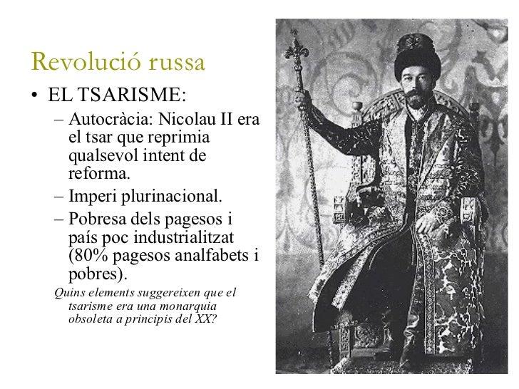 Revolució russa <ul><li>EL TSARISME: </li></ul><ul><ul><li>Autocràcia: Nicolau II era el tsar que reprimia qualsevol inten...