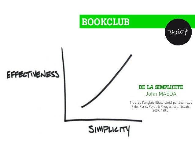 BOOKCLUB DE LA SIMPLICITE John MAEDA Trad. de l'anglais (États-Unis) par Jean-Luc Fidel Paris, Payot & Rivages, coll. Essa...