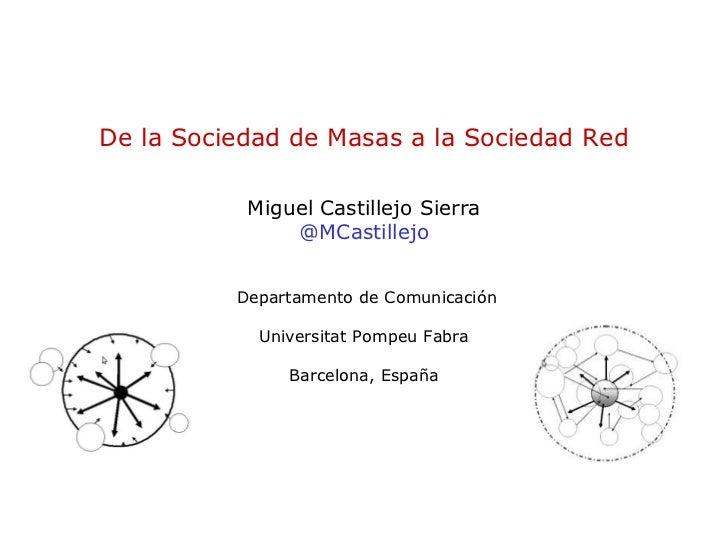 De la Sociedad de Masas a la Sociedad Red           Miguel Castillejo Sierra               @MCastillejo          Departame...