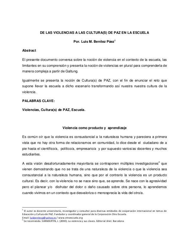 DE LAS VIOLENCIAS A LAS CULTURA(S) DE PAZ EN LA ESCUELA Por. Luis M. Benítez Páez1 Abstract El presente documento conversa...