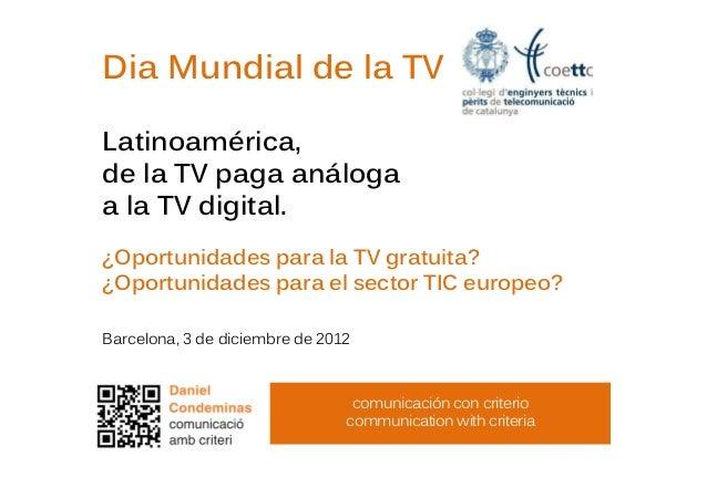 Dia Mundial de la TVLatinoamérica,de la TV paga análogaa la TV digital.¿Oportunidades para la TV gratuita?¿Oportunidades p...