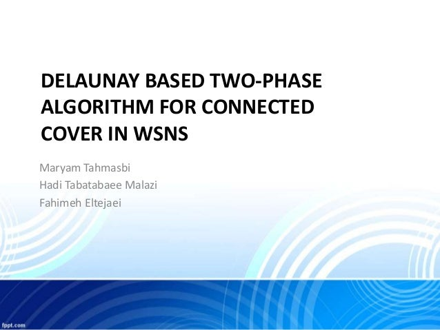 DELAUNAY BASED TWO-PHASE ALGORITHM FOR CONNECTED COVER IN WSNS Maryam Tahmasbi Hadi Tabatabaee Malazi Fahimeh Eltejaei