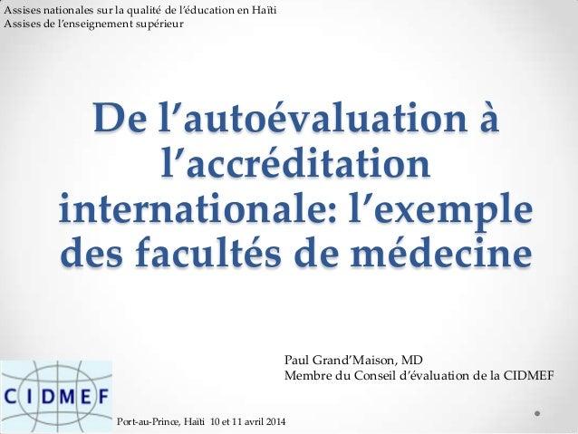 Port-au-Prince, Haïti 10 et 11 avril 2014 De l'autoévaluation à l'accréditation internationale: l'exemple des facultés de ...
