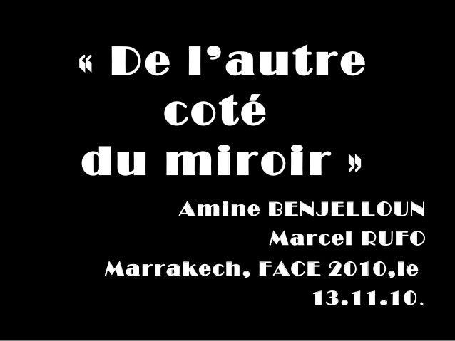 «Del'autre    cotédumiroir»      AmineBENJELLOUN            MarcelRUFO Marrakech,FACE2010,le               13....