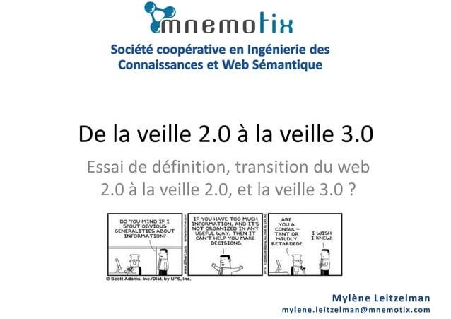 De la veille 2.0 à la veille 3.0 Essai de définition, transition du web 2.0 à la veille 2.0, et la veille 3.0 ?