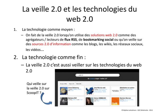 Qui veille sur la veille 2.0 sur ScoopIT ? La veille 2.0 et les technologies du web 2.0 1. La technologie comme moyen : – ...