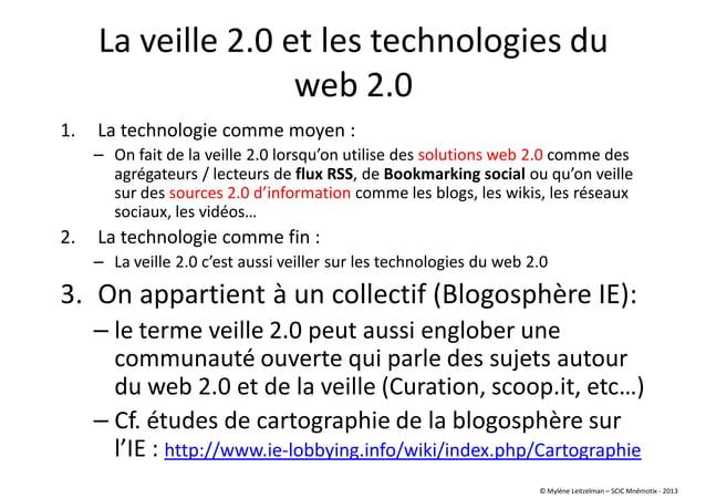 La veille 2.0 et les technologies du web 2.0 1. La technologie comme moyen : – On fait de la veille 2.0 lorsqu'on utilise ...