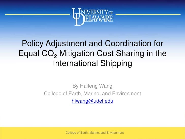 Policy Adjustment and Coordination for Equal CO2 Mitigation Cost Sharing in the International Shipping<br />By Haifeng Wan...