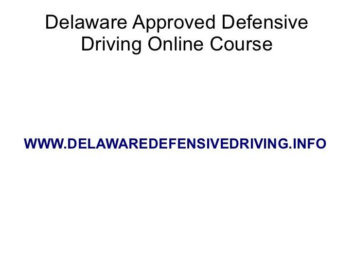 Delaware Approved Defensive      Driving Online CourseWWW.DELAWAREDEFENSIVEDRIVING.INFO