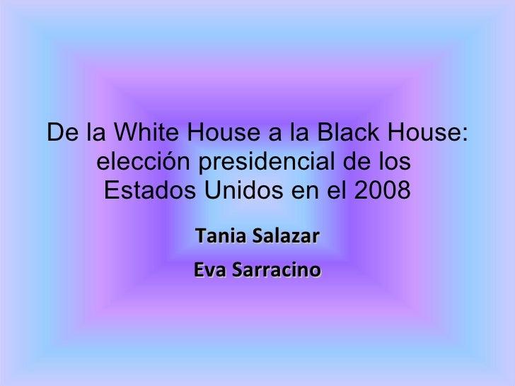 De la White House a la Black House: elección presidencial de los  Estados Unidos en el 2008 Tania Salazar Eva Sarracino