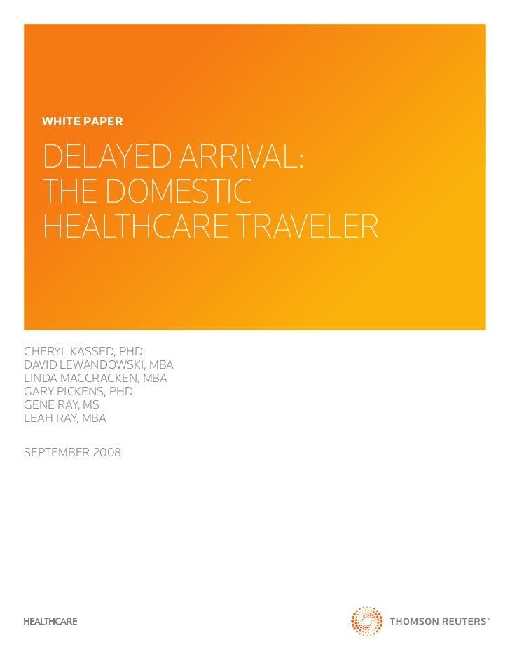 WHITE PAPER  DelayeD arrival:  the Domestic  healthcare travelerCheryl Kassed, Phddavid lewandowsKi, MBalinda MaCCraCKen, ...