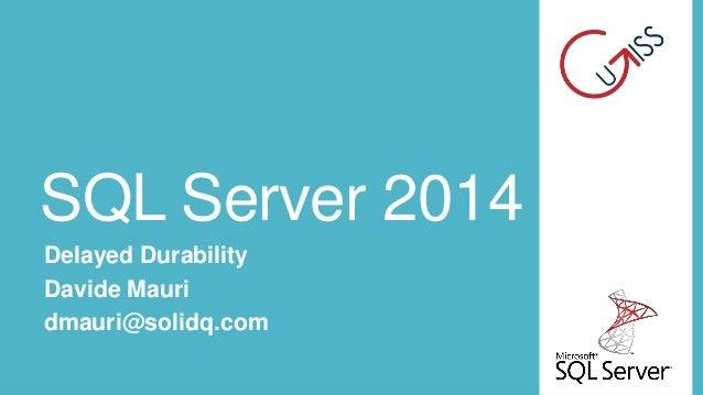 SQL Server 2014 Delayed Durability Davide Mauri dmauri@solidq.com