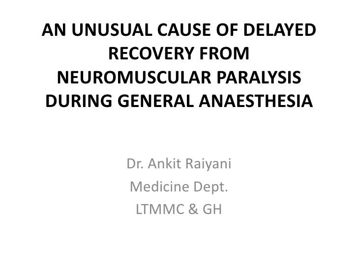 AN UNUSUAL CAUSE OF DELAYED      RECOVERY FROM NEUROMUSCULAR PARALYSISDURING GENERAL ANAESTHESIA        Dr. Ankit Raiyani ...