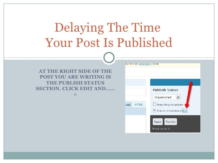 AT THE RIGHT SIDE OF THE POST YOU ARE WRITING IS THE PUBLISH STATUS SECTION. CLICK EDIT AND……> Delaying The Time  Your Pos...