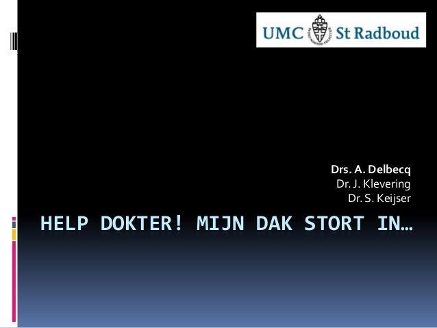 Drs. A. Delbecq                         Dr. J. Klevering                           Dr. S. KeijserHELP DOKTER! MIJN DAK STO...