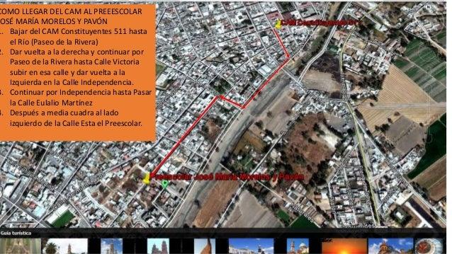 COMO LLEGAR DEL CAM AL PREEESCOLAR OSÉ MARÍA MORELOS Y PAVÓN 1. Bajar del CAM Constituyentes 511 hasta el Río (Paseo de la...