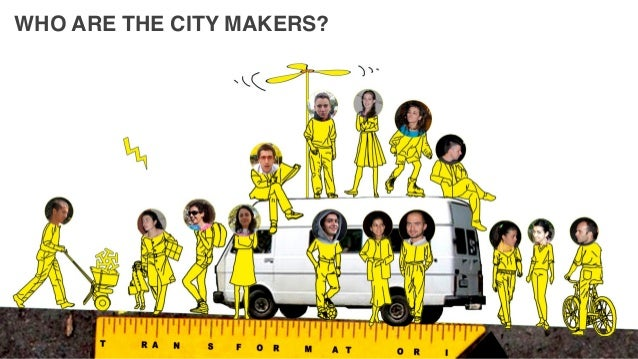 WHO ARE THE CITY MAKERS?