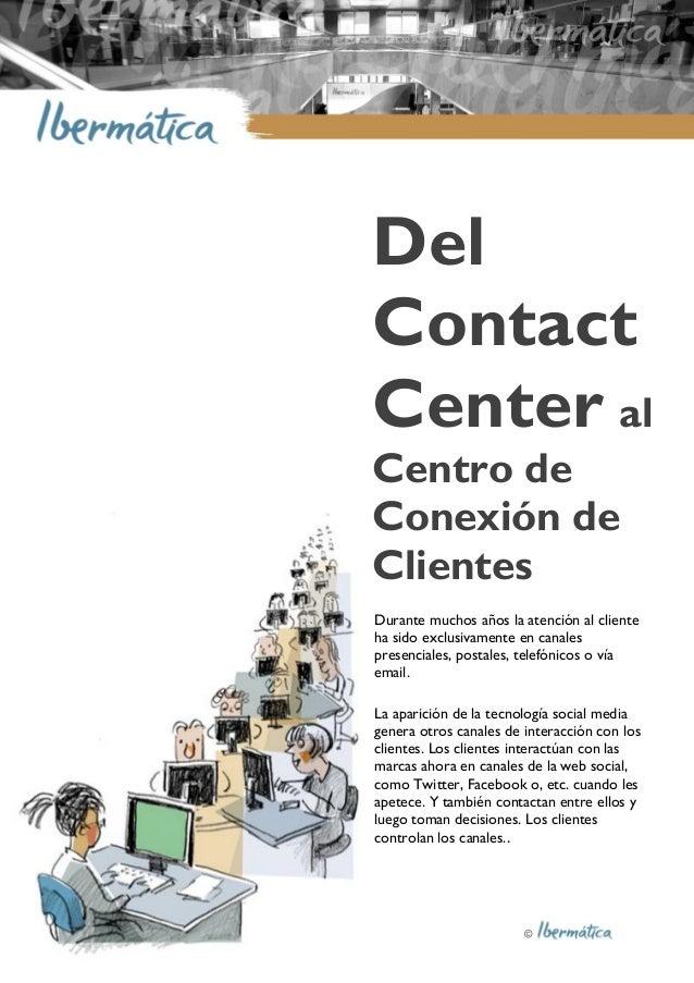 © 1Estrategia digital: 4 claves Del Contact Center al Centro de Conexión de Clientes Durante muchos años la atención al cl...