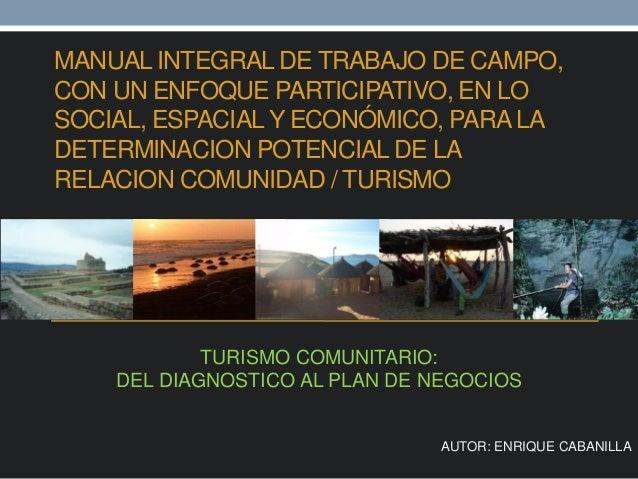 MANUAL INTEGRAL DE TRABAJO DE CAMPO, CON UN ENFOQUE PARTICIPATIVO, EN LO SOCIAL, ESPACIALY ECONÓMICO, PARALA DETERMINACION...