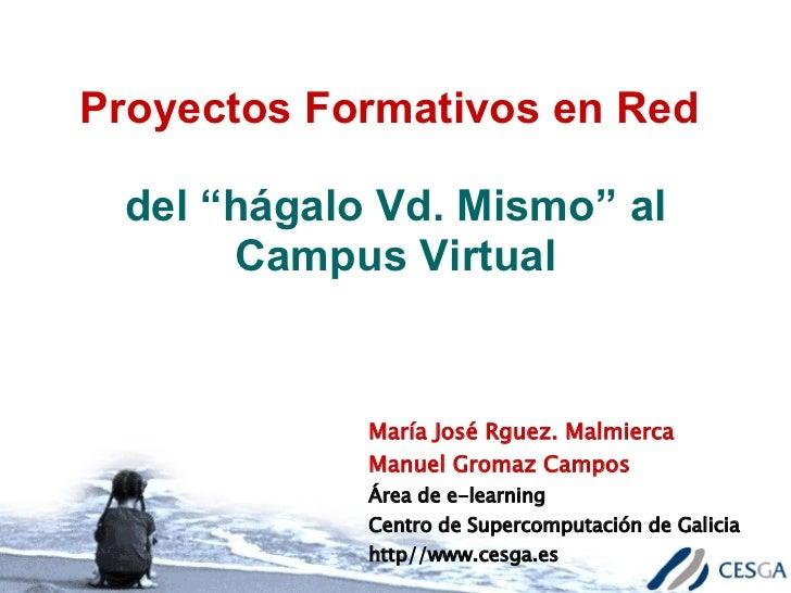 """Proyectos Formativos en Red  del """"hágalo Vd. Mismo"""" al Campus Virtual María José Rguez. Malmierca Manuel Gromaz Campos Áre..."""