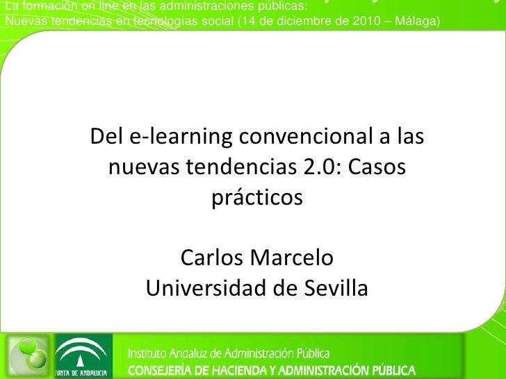 Del e-learning convencional a las nuevas tendencias 2.0: Casos prácticos<br />Carlos Marcelo<br />Universidad de Sevilla<b...