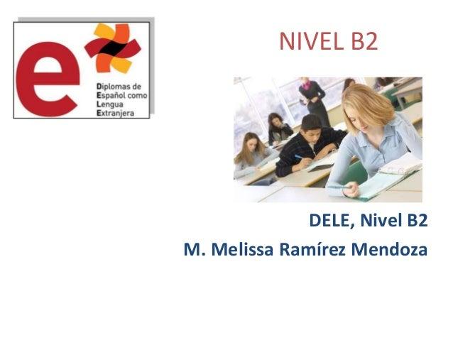 NIVEL B2 DELE, Nivel B2 M. Melissa Ramírez Mendoza