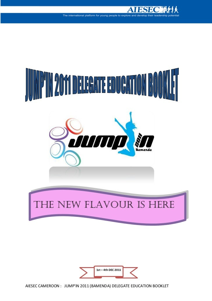 THE NEW FLAVOUR IS HERE                                 1st – 4th DEC 2011AIESEC CAMEROON : JUMP'IN 2011 (BAMENDA) DELEGAT...