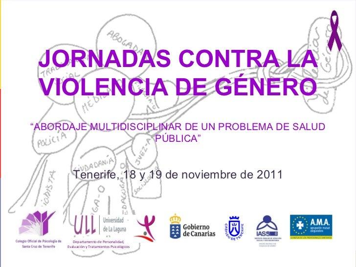 """Departamento de Personalidad, Evaluación y Tratamientos Psicológicos JORNADAS CONTRA LA VIOLENCIA DE GÉNERO """" ABORDAJE MUL..."""
