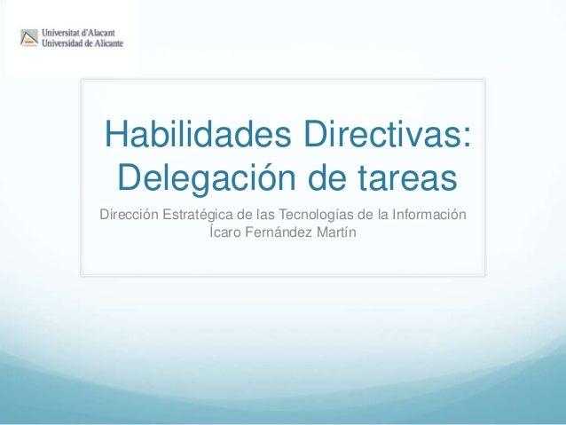 Habilidades Directivas:Delegación de tareasDirección Estratégica de las Tecnologías de la InformaciónÍcaro Fernández Martín