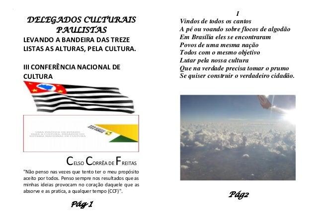 m  DELEGADOS CULTURAIS PAULISTAS LEVANDO A BANDEIRA DAS TREZE LISTAS AS ALTURAS, PELA CULTURA. III CONFERÊNCIA NACIONAL DE...