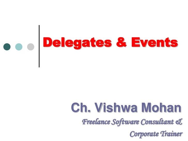 Delegates & Events<br />Ch. Vishwa Mohan<br />Freelance Software Consultant &<br />Corporate Trainer<br />