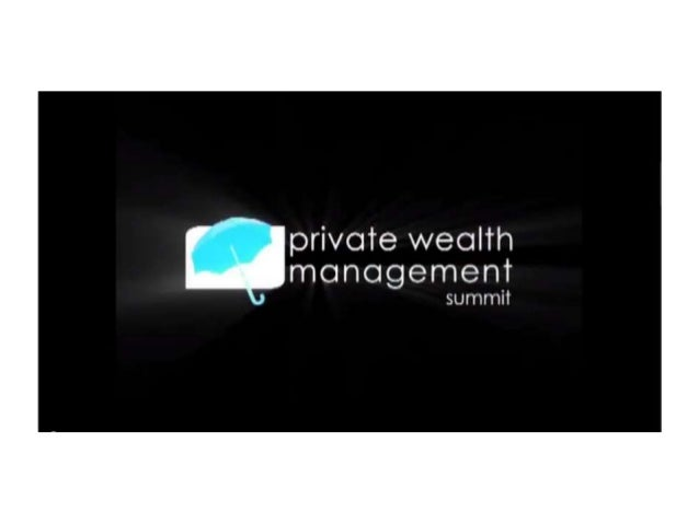 Delegate and Speaker Testimonials - Private Wealth Management Summit 2012