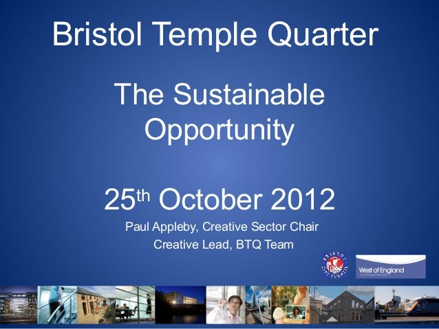Bristol Temple Quarter    The Sustainable      Opportunity   25 October 2012      th    Paul Appleby, Creative Sector Chai...