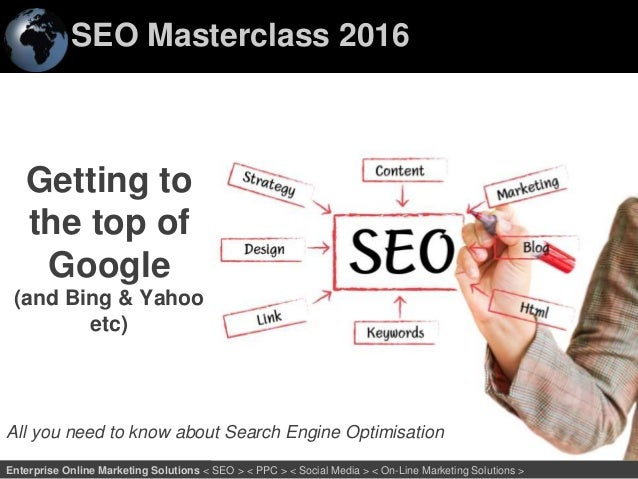 SEO Masterclass 2016 1Enterprise Online Marketing Solutions < SEO > < PPC > < Social Media > < On-Line Marketing Solutions...
