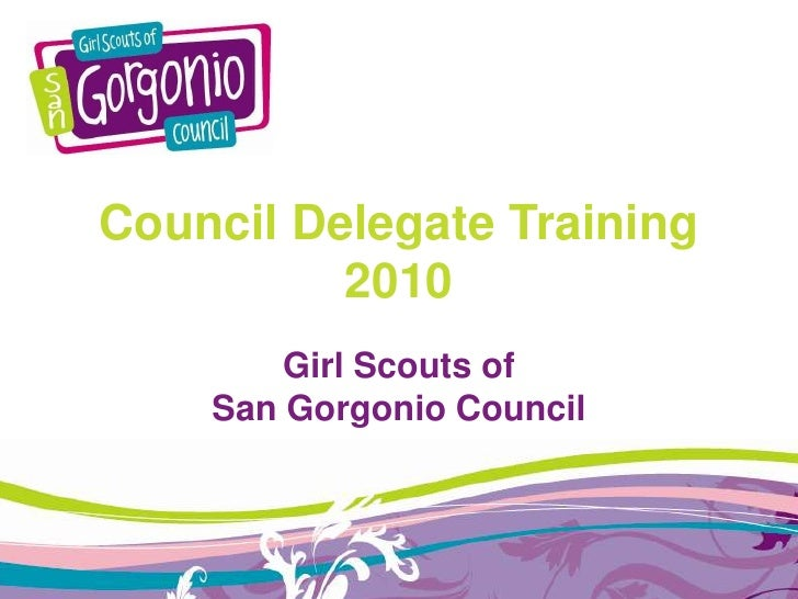 Council Delegate Training2010<br />Girl Scouts of <br />San Gorgonio Council<br />