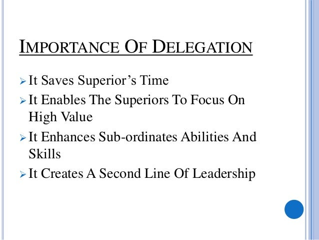 the importance of delegation This article describes effective delegation by presenting the factors affecting delegation, explaining when and what an rn can delegate, and describing the delegation process.