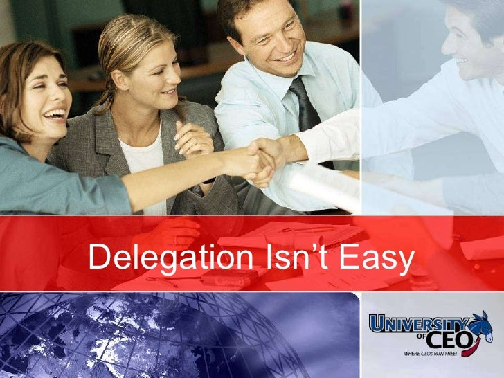 © CEO Focus 2007<br />Delegation Isn't Easy<br />