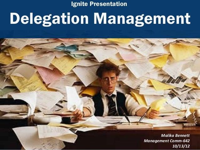 Ignite PresentationDelegation Management                                    Malika Bennett                             Man...