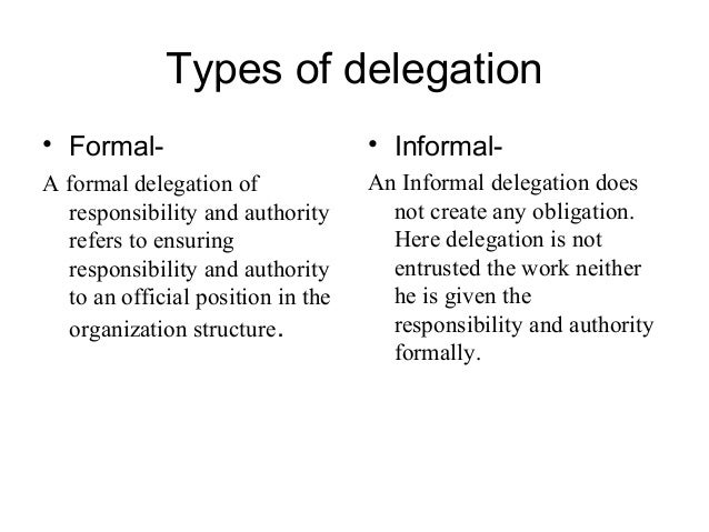 delegating authority in the workplace Provide authority when delegating a task one should always be careful to ensure that one provides the delegate with the necessary authority to do the work.