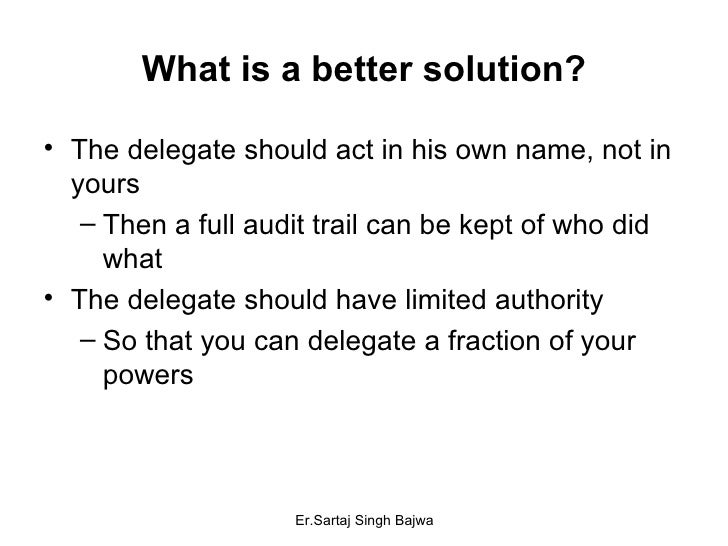 What is a better solution? <ul><li>The delegate should act in his own name, not in yours </li></ul><ul><ul><li>Then a full...