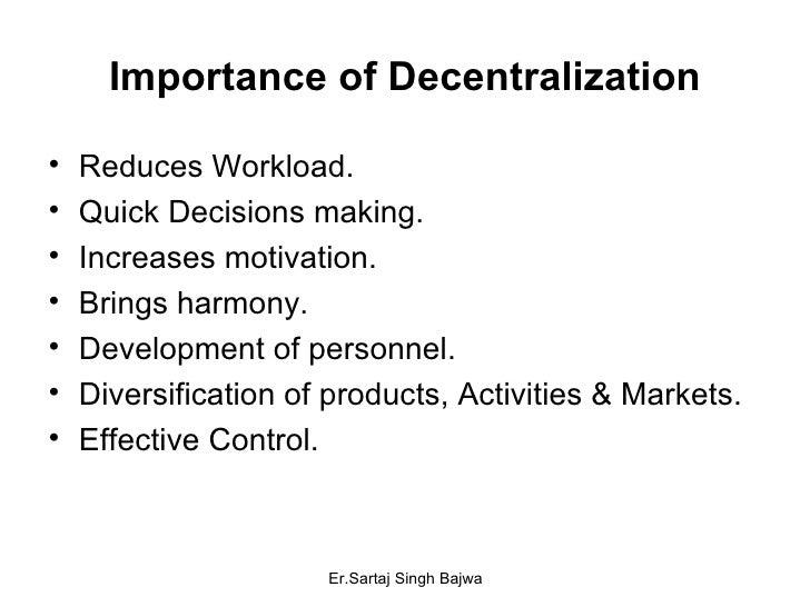 Importance of Decentralization <ul><li>Reduces Workload. </li></ul><ul><li>Quick Decisions making. </li></ul><ul><li>Incre...