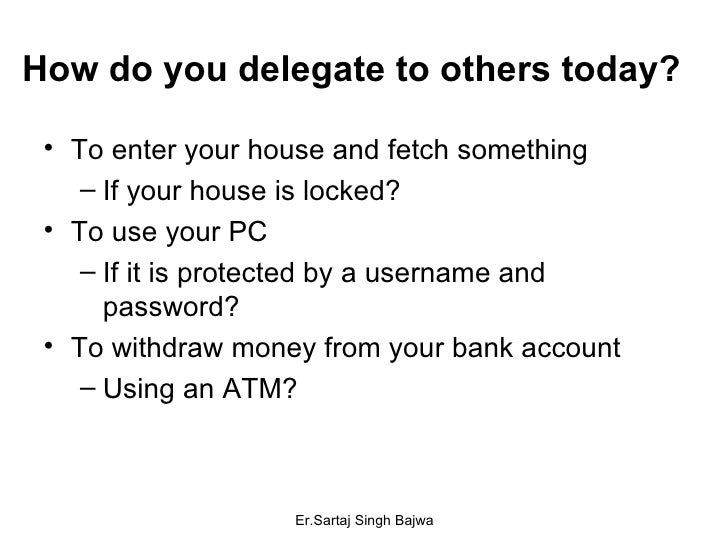 How do you delegate to others today? <ul><li>To enter your house and fetch something </li></ul><ul><ul><li>If your house i...