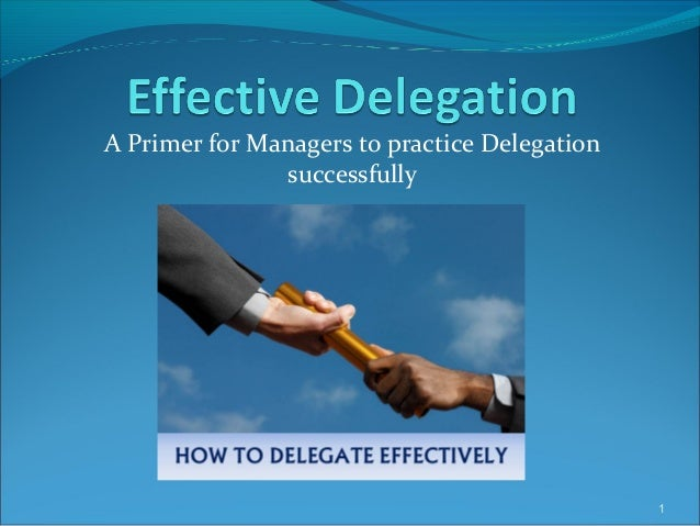A Primer for Managers to practice Delegation successfully 1
