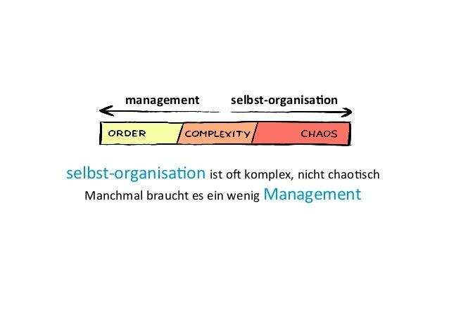 selbst-‐organisaEon  ist  oM  komplex,  nicht  chaoEsch   Manchmal  braucht  es  ein  wenig  Manage...