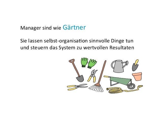 Manager  sind  wie  Gärtner      Sie  lassen  selbst-‐organisaEon  sinnvolle  Dinge  tun   und  s...