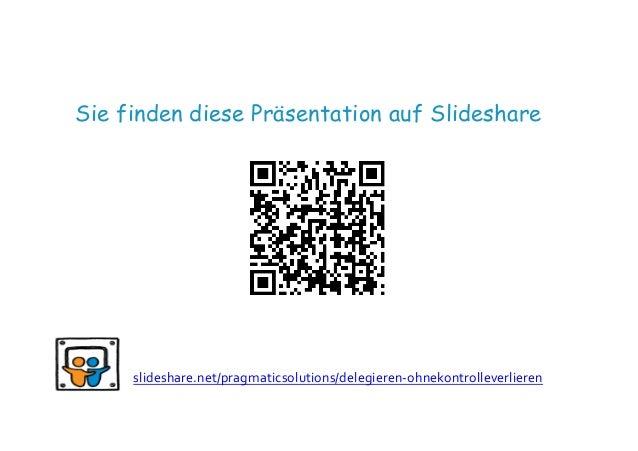 slideshare.net/pragmaticsolutions/delegieren-‐ohnekontrolleverlieren   Sie finden diese Präsentation auf Slideshare  ...