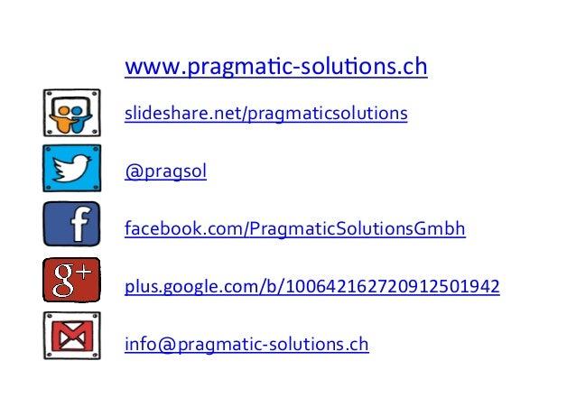 slideshare.net/pragmaticsolutions   info@pragmatic-‐solutions.ch   @pragsol   facebook.com/PragmaticSolutionsGmbh ...